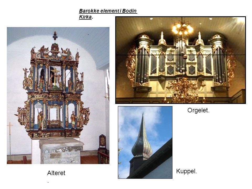 Barokke element i Bodin Kirka. Alteret. Orgelet. Kuppel.
