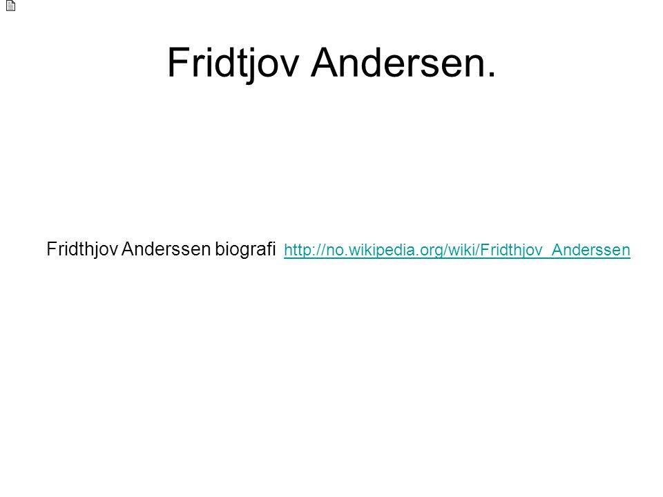 Fridtjov Andersen. Fridthjov Anderssen biografi http://no.wikipedia.org/wiki/Fridthjov_Anderssenhttp://no.wikipedia.org/wiki/Fridthjov_Anderssen