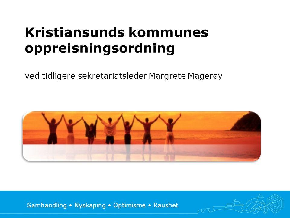 Samhandling • Nyskaping • Optimisme • Raushet Formål Kristiansund kommune ønsker med denne oppreisningsordningen å ta et moralsk ansvar for, og gi en uforbeholden unnskyldning til, personer som har vært utsatt for overgrep eller opplevd uverdig omsorgssvikt i barnehjem i Kristiansund