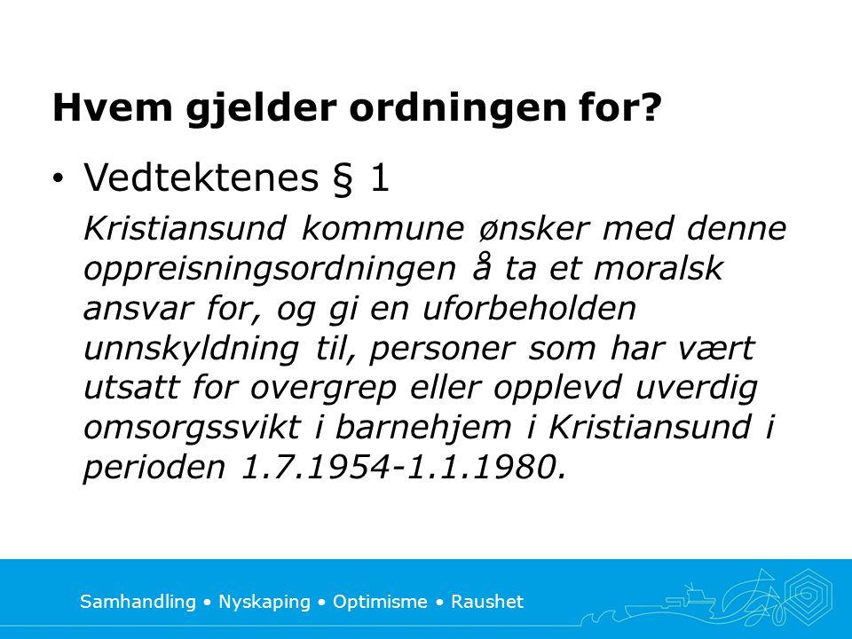 Samhandling • Nyskaping • Optimisme • Raushet Hvem gjelder ordningen for? • Vedtektenes § 1 Kristiansund kommune ønsker med denne oppreisningsordninge