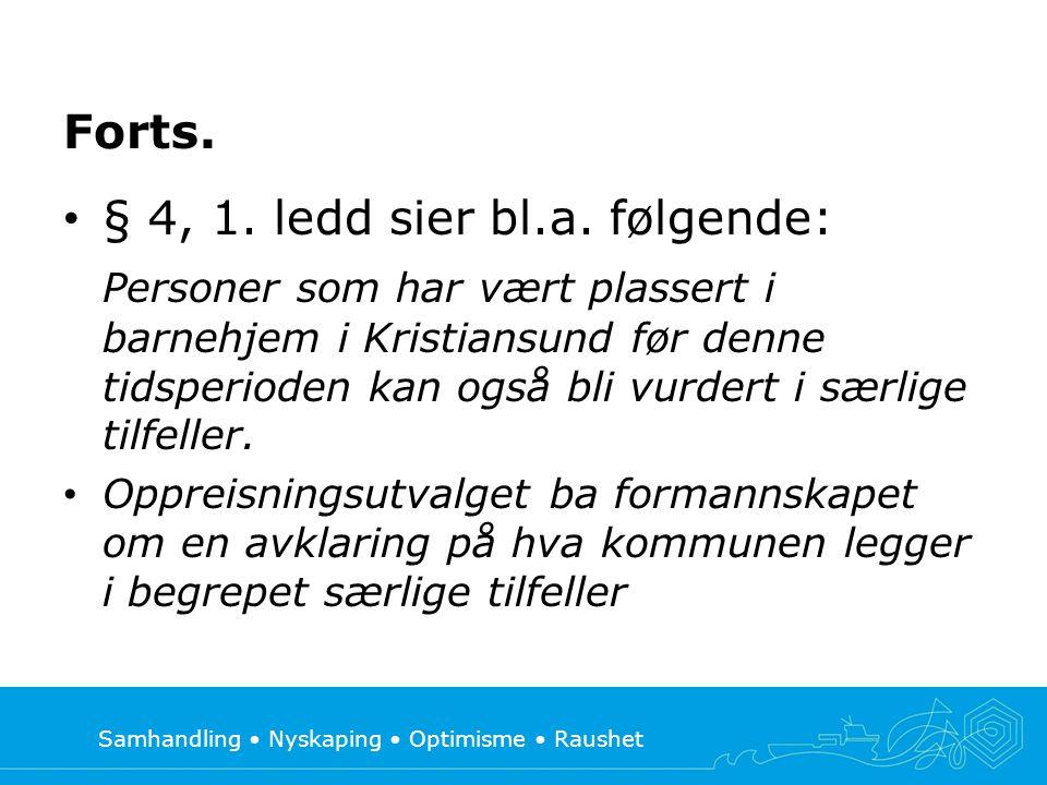 Samhandling • Nyskaping • Optimisme • Raushet Forts. • § 4, 1. ledd sier bl.a. følgende: Personer som har vært plassert i barnehjem i Kristiansund før