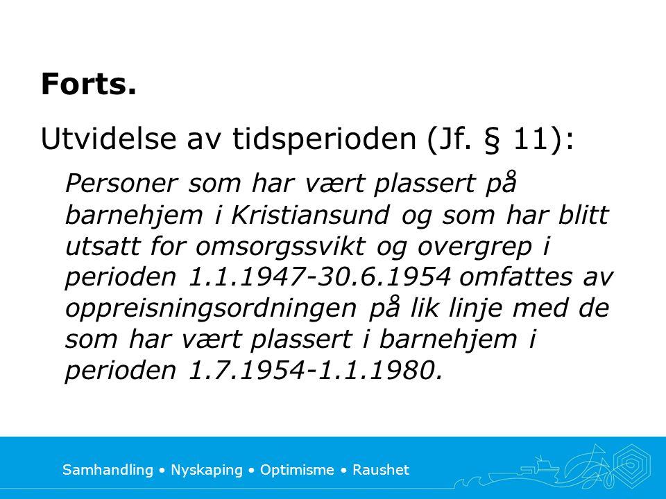 Samhandling • Nyskaping • Optimisme • Raushet Forts. Utvidelse av tidsperioden (Jf. § 11): Personer som har vært plassert på barnehjem i Kristiansund