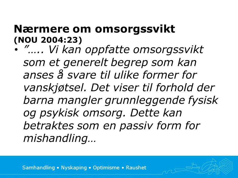 """Samhandling • Nyskaping • Optimisme • Raushet Nærmere om omsorgssvikt (NOU 2004:23) • """"….. Vi kan oppfatte omsorgssvikt som et generelt begrep som kan"""