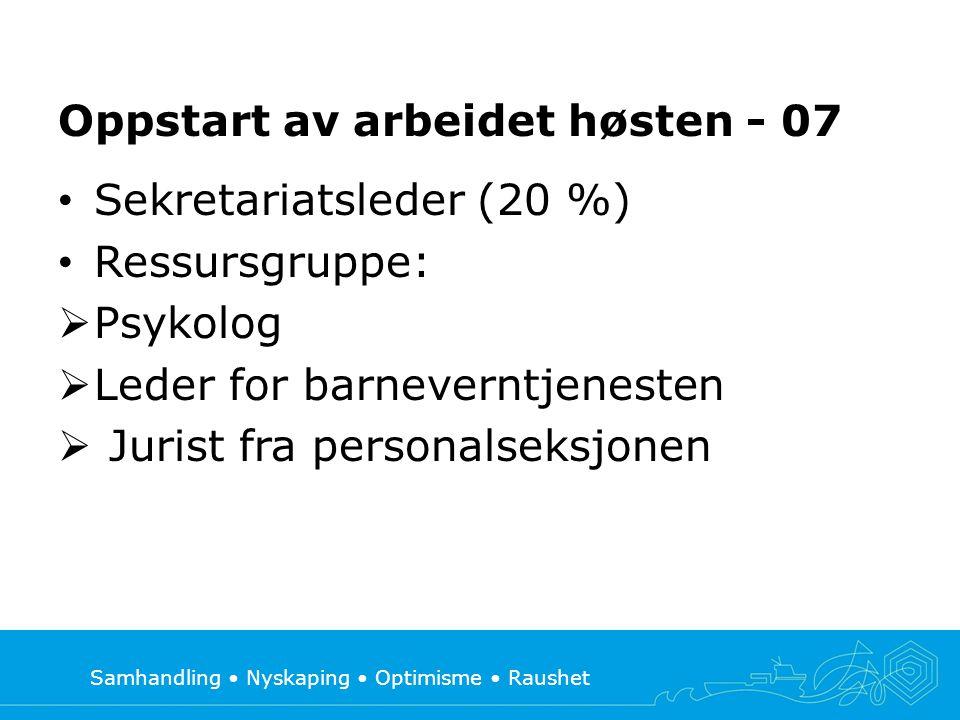 Oppstart av arbeidet høsten - 07 • Sekretariatsleder (20 %) • Ressursgruppe:  Psykolog  Leder for barneverntjenesten  Jurist fra personalseksjonen