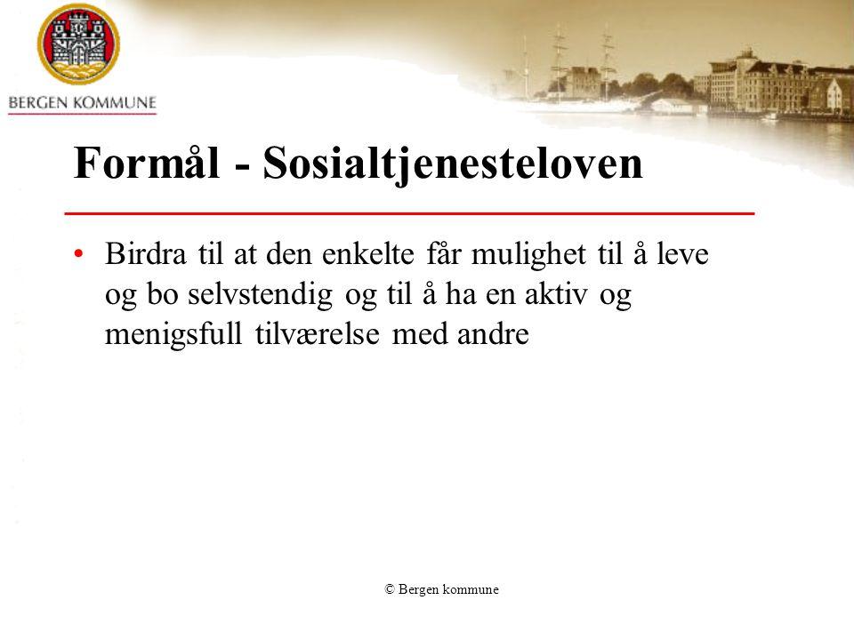 © Bergen kommune Formål - Sosialtjenesteloven •Birdra til at den enkelte får mulighet til å leve og bo selvstendig og til å ha en aktiv og menigsfull tilværelse med andre