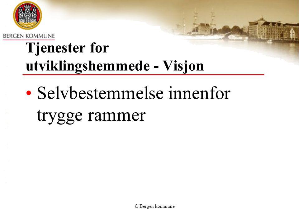 © Bergen kommune Tjenester for utviklingshemmede - Visjon •Selvbestemmelse innenfor trygge rammer