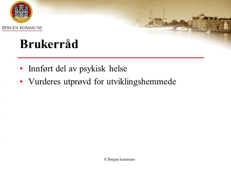 © Bergen kommune Brukerråd •Innført del av psykisk helse •Vurderes utprøvd for utviklingshemmede