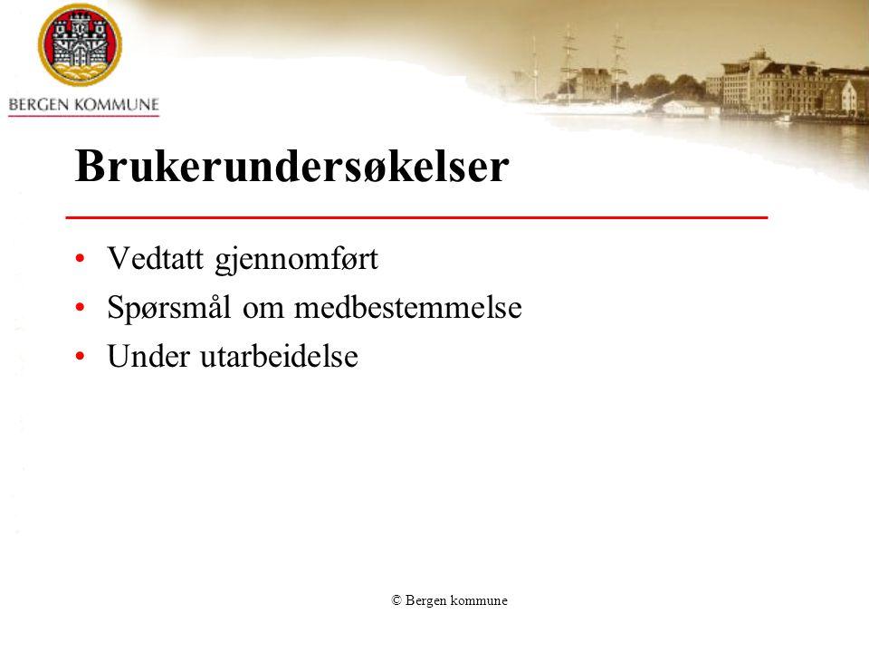 © Bergen kommune Brukerundersøkelser •Vedtatt gjennomført •Spørsmål om medbestemmelse •Under utarbeidelse
