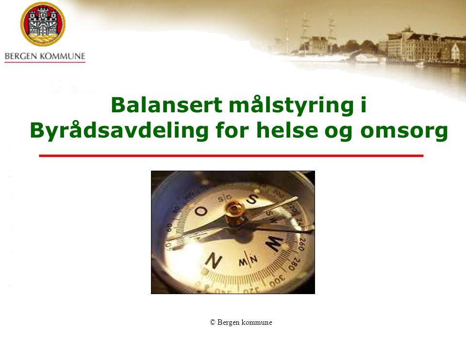 © Bergen kommune Balansert målstyring i Byrådsavdeling for helse og omsorg