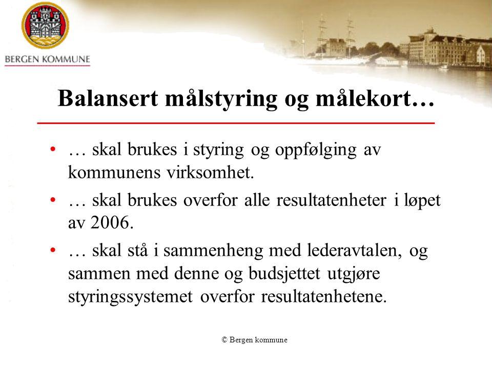 © Bergen kommune Balansert målstyring og målekort… •… skal brukes i styring og oppfølging av kommunens virksomhet.