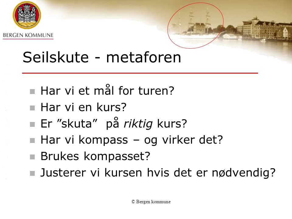 © Bergen kommune Seilskute - metaforen  Har vi et mål for turen.