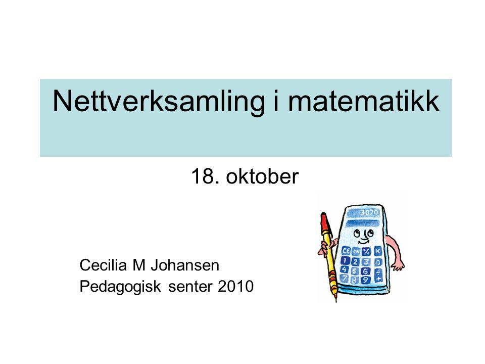 Nettverksamling i matematikk 18. oktober Cecilia M Johansen Pedagogisk senter 2010