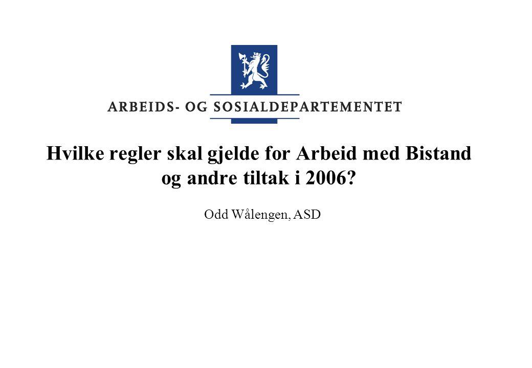 Hvilke regler skal gjelde for Arbeid med Bistand og andre tiltak i 2006? Odd Wålengen, ASD