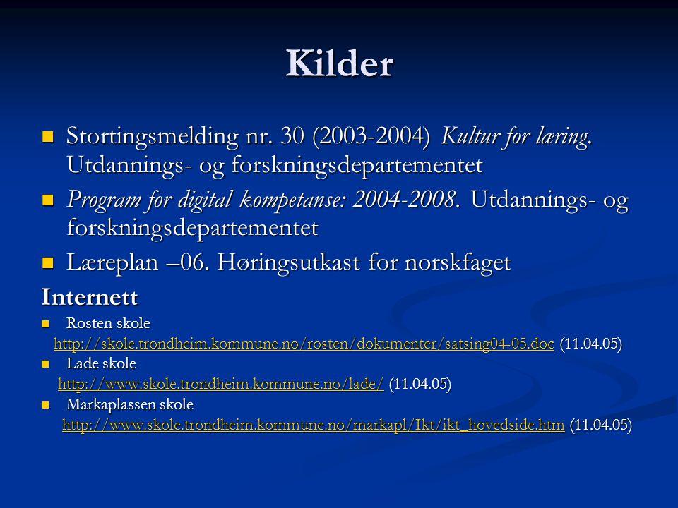 Kilder  Stortingsmelding nr.30 (2003-2004) Kultur for læring.