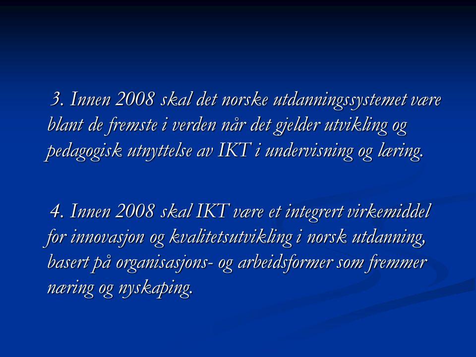 3. Innen 2008 skal det norske utdanningssystemet være blant de fremste i verden når det gjelder utvikling og pedagogisk utnyttelse av IKT i undervisni