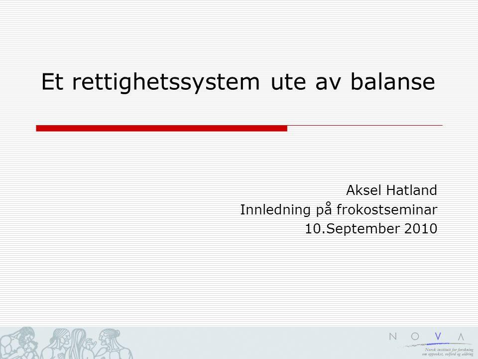 Et rettighetssystem ute av balanse Aksel Hatland Innledning på frokostseminar 10.September 2010