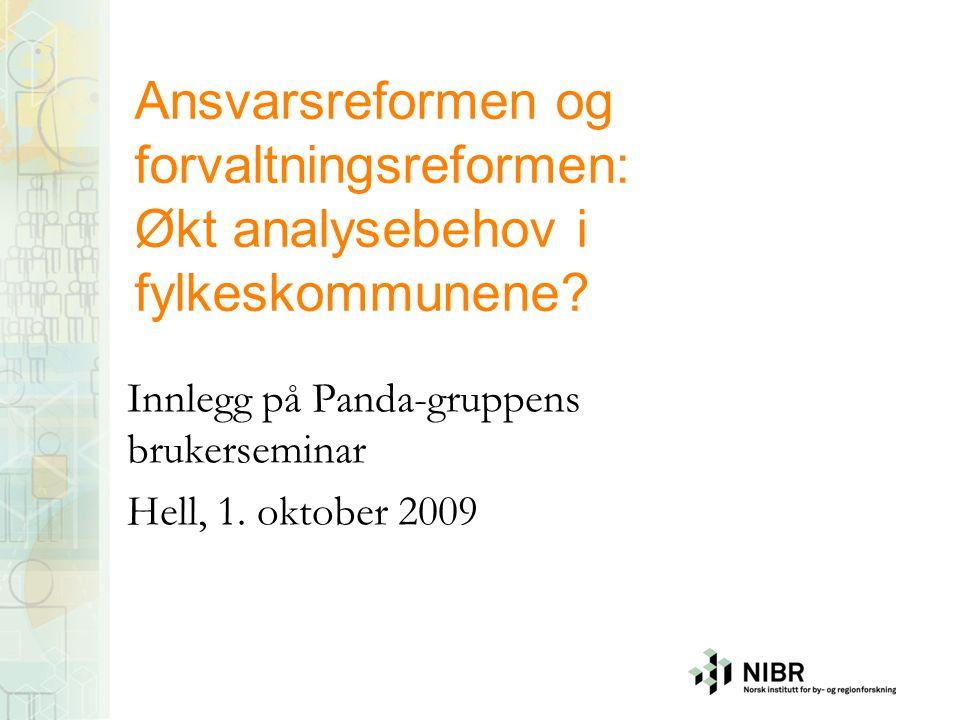 Ansvarsreformen og forvaltningsreformen: Økt analysebehov i fylkeskommunene? Innlegg på Panda-gruppens brukerseminar Hell, 1. oktober 2009