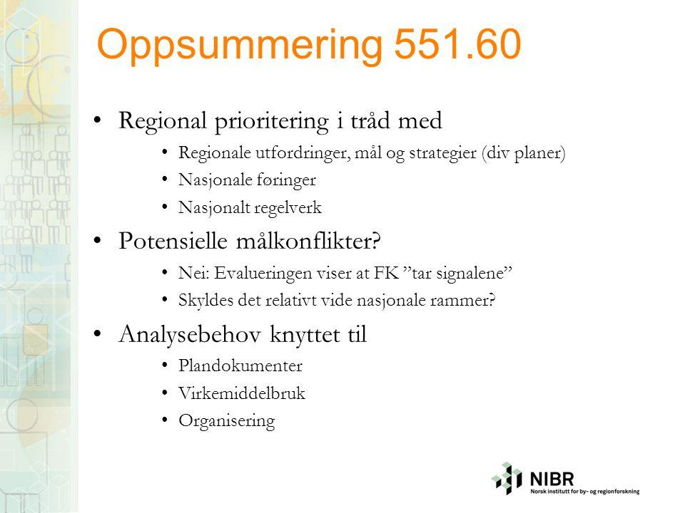 Oppsummering 551.60 •Regional prioritering i tråd med •Regionale utfordringer, mål og strategier (div planer) •Nasjonale føringer •Nasjonalt regelverk •Potensielle målkonflikter.