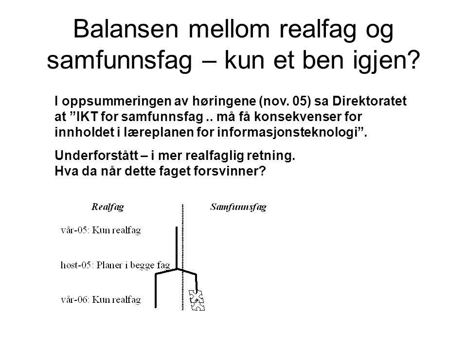 """Balansen mellom realfag og samfunnsfag – kun et ben igjen? I oppsummeringen av høringene (nov. 05) sa Direktoratet at """"IKT for samfunnsfag.. må få kon"""