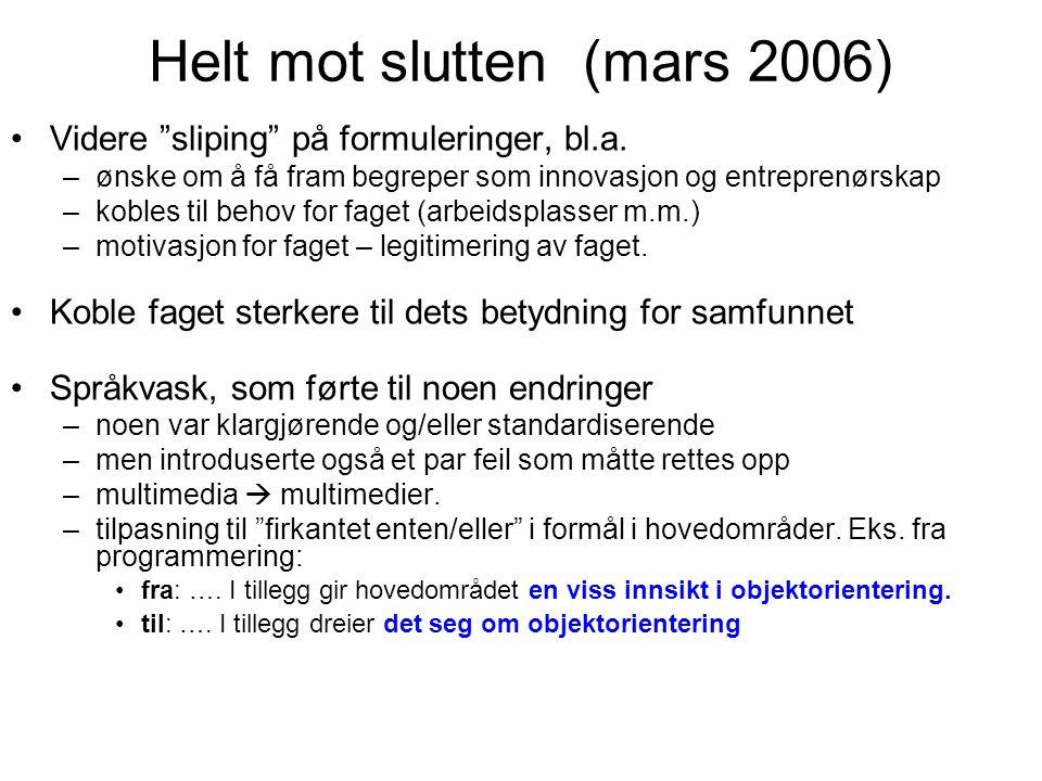 """Helt mot slutten (mars 2006) •Videre """"sliping"""" på formuleringer, bl.a. –ønske om å få fram begreper som innovasjon og entreprenørskap –kobles til beho"""