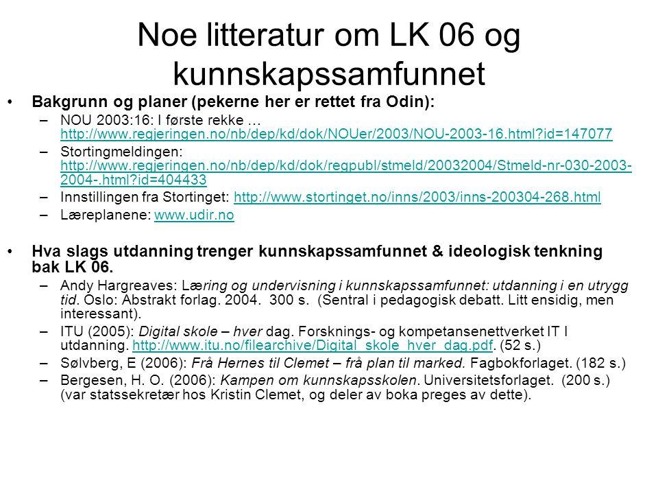 Noe litteratur om LK 06 og kunnskapssamfunnet •Bakgrunn og planer (pekerne her er rettet fra Odin): –NOU 2003:16: I første rekke … http://www.regjerin