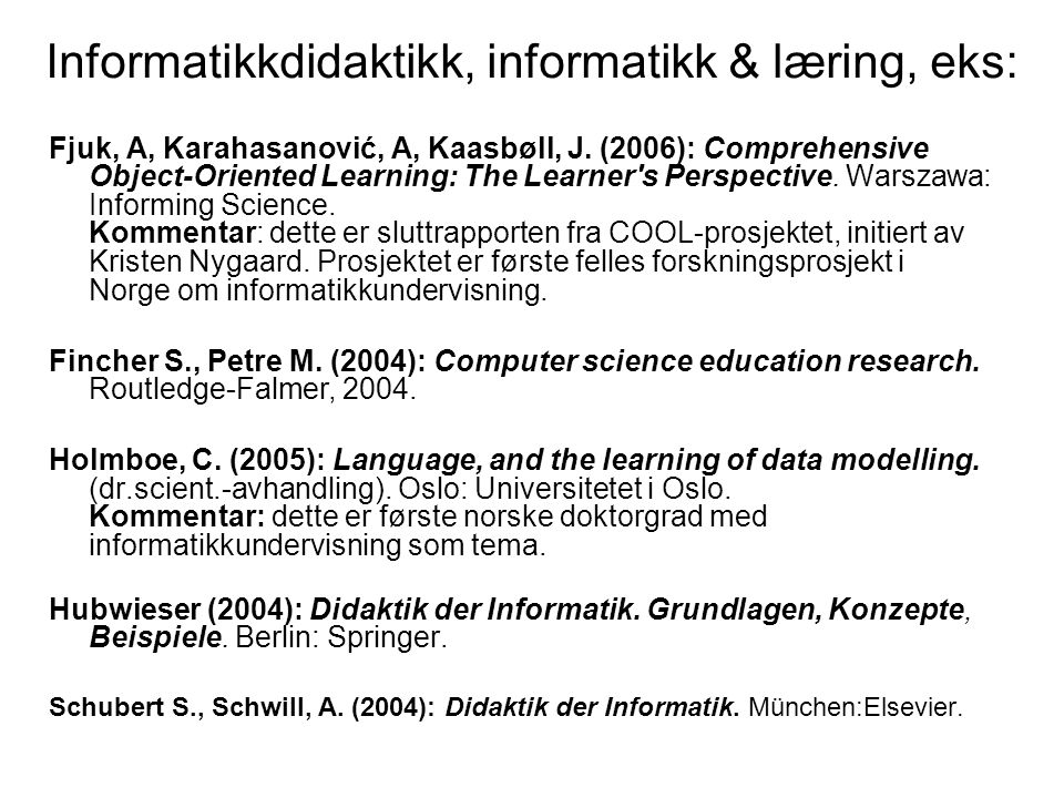Informatikkdidaktikk, informatikk & læring, eks: Fjuk, A, Karahasanović, A, Kaasbøll, J. (2006): Comprehensive Object-Oriented Learning: The Learner's