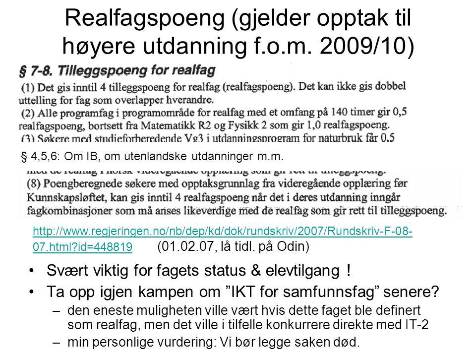 """Realfagspoeng (gjelder opptak til høyere utdanning f.o.m. 2009/10) •Svært viktig for fagets status & elevtilgang ! •Ta opp igjen kampen om """"IKT for sa"""