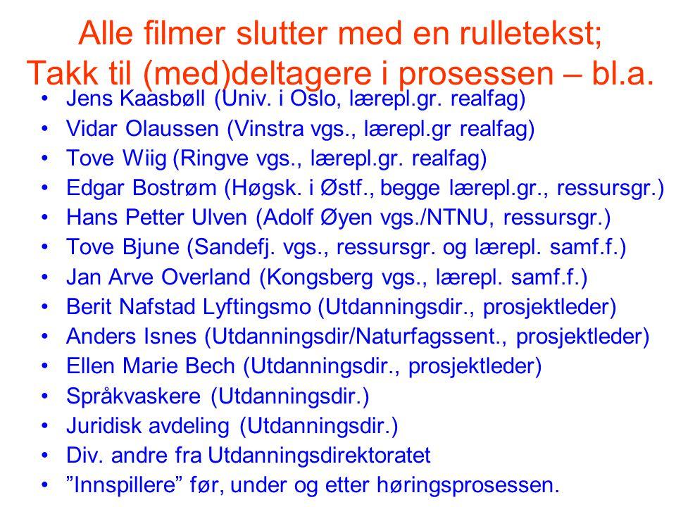 Alle filmer slutter med en rulletekst; Takk til (med)deltagere i prosessen – bl.a. •Jens Kaasbøll (Univ. i Oslo, lærepl.gr. realfag) •Vidar Olaussen (