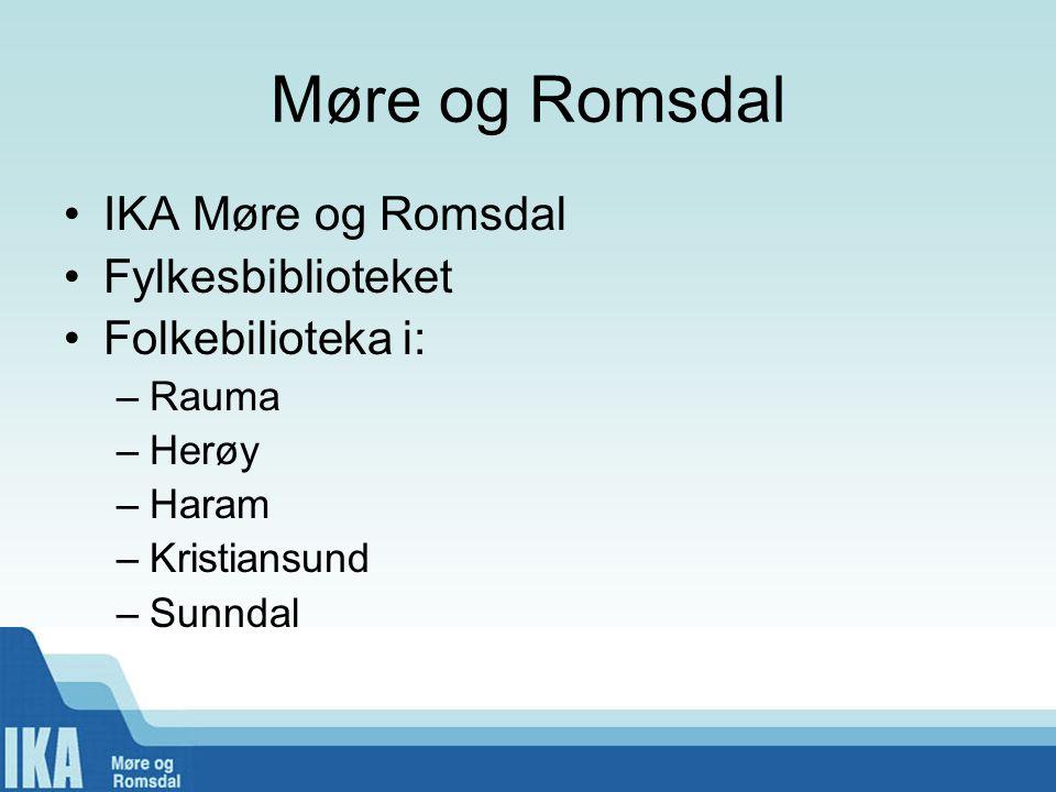 Møre og Romsdal •IKA Møre og Romsdal •Fylkesbiblioteket •Folkebilioteka i: –Rauma –Herøy –Haram –Kristiansund –Sunndal