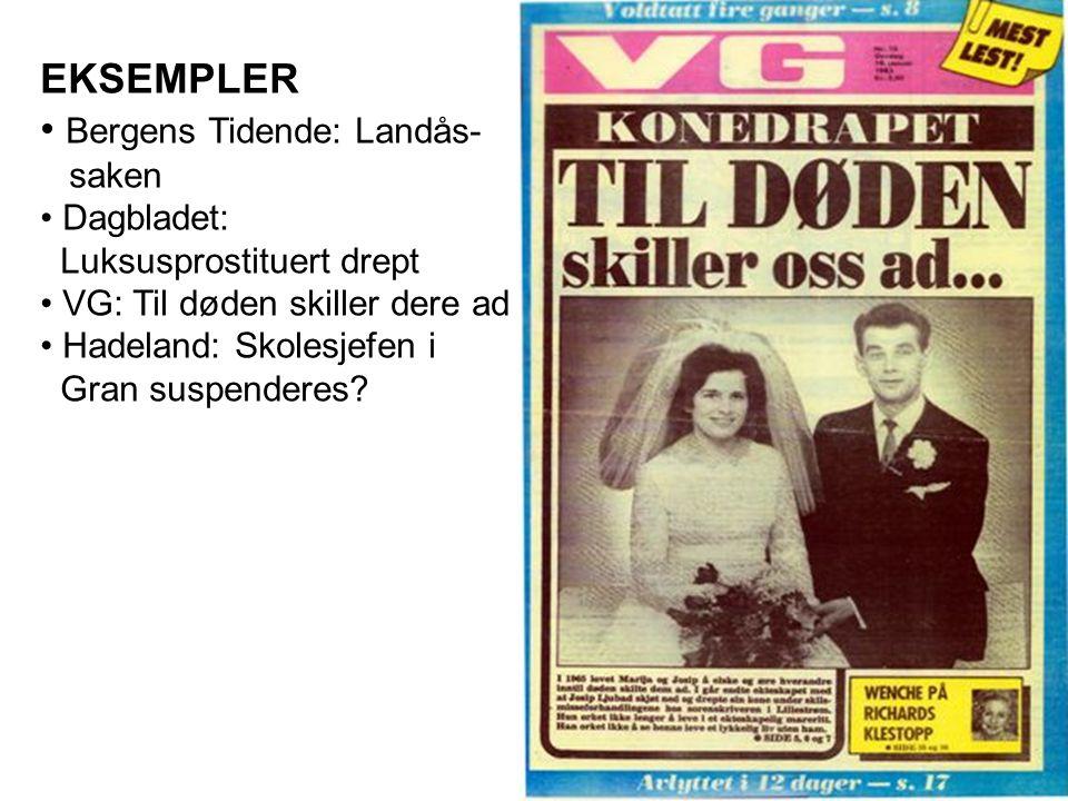 EKSEMPLER • Bergens Tidende: Landås- saken • Dagbladet: Luksusprostituert drept • VG: Til døden skiller dere ad • Hadeland: Skolesjefen i Gran suspenderes?