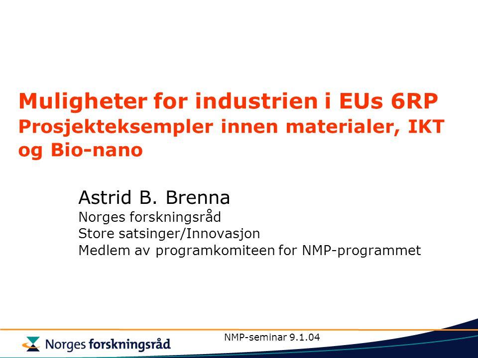 NMP-seminar 9.1.04 Muligheter for industrien i EUs 6RP Prosjekteksempler innen materialer, IKT og Bio-nano Astrid B. Brenna Norges forskningsråd Store