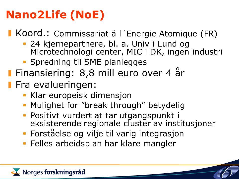 Nano2Life (NoE) Koord.: Commissariat á l´Energie Atomique (FR)  24 kjernepartnere, bl. a. Univ i Lund og Microtechnologi center, MIC i DK, ingen indu