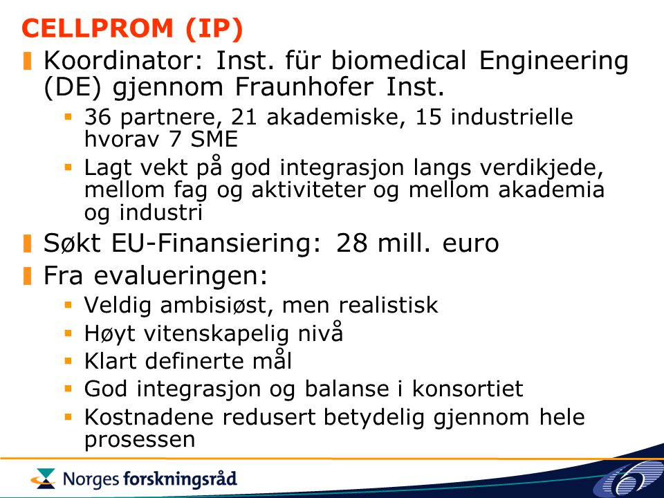 CELLPROM (IP) Koordinator: Inst. für biomedical Engineering (DE) gjennom Fraunhofer Inst.  36 partnere, 21 akademiske, 15 industrielle hvorav 7 SME 