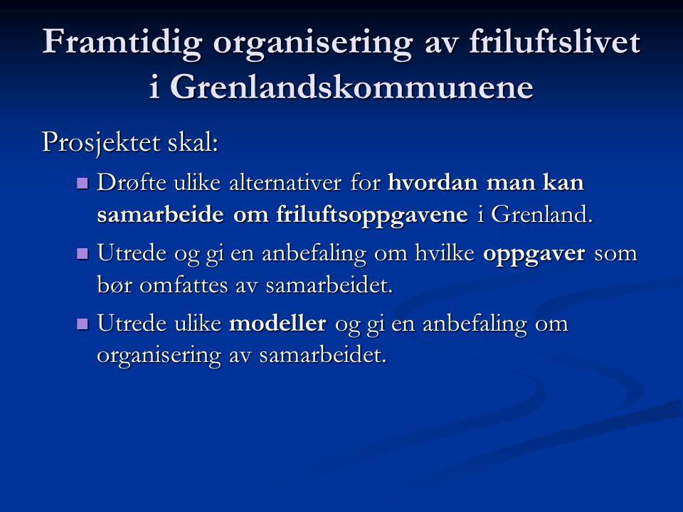 Framtidig organisering av friluftslivet i Grenlandskommunene Prosjektet skal:  Drøfte ulike alternativer for hvordan man kan samarbeide om friluftsoppgavene i Grenland.