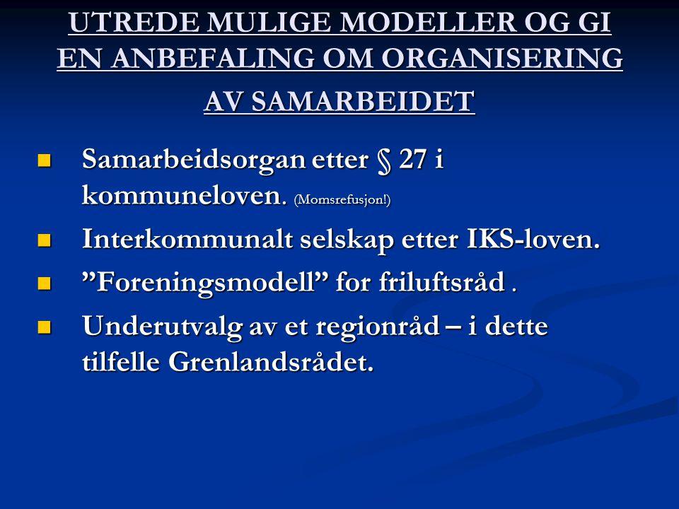 UTREDE MULIGE MODELLER OG GI EN ANBEFALING OM ORGANISERING AV SAMARBEIDET  Samarbeidsorgan etter § 27 i kommuneloven.