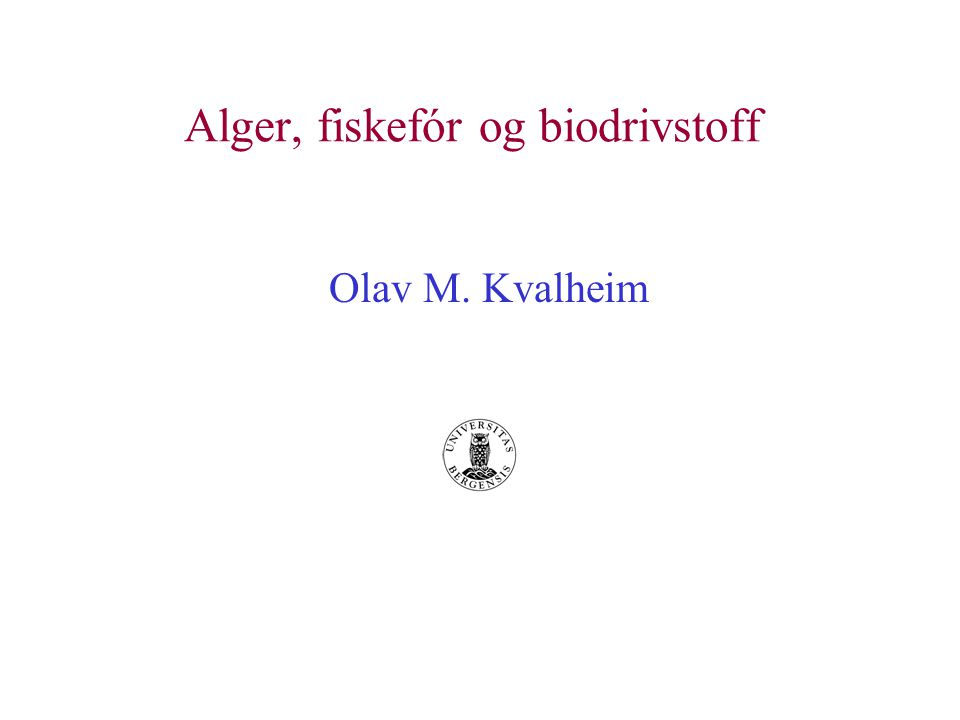 Alger, fiskefór og biodrivstoff Olav M. Kvalheim