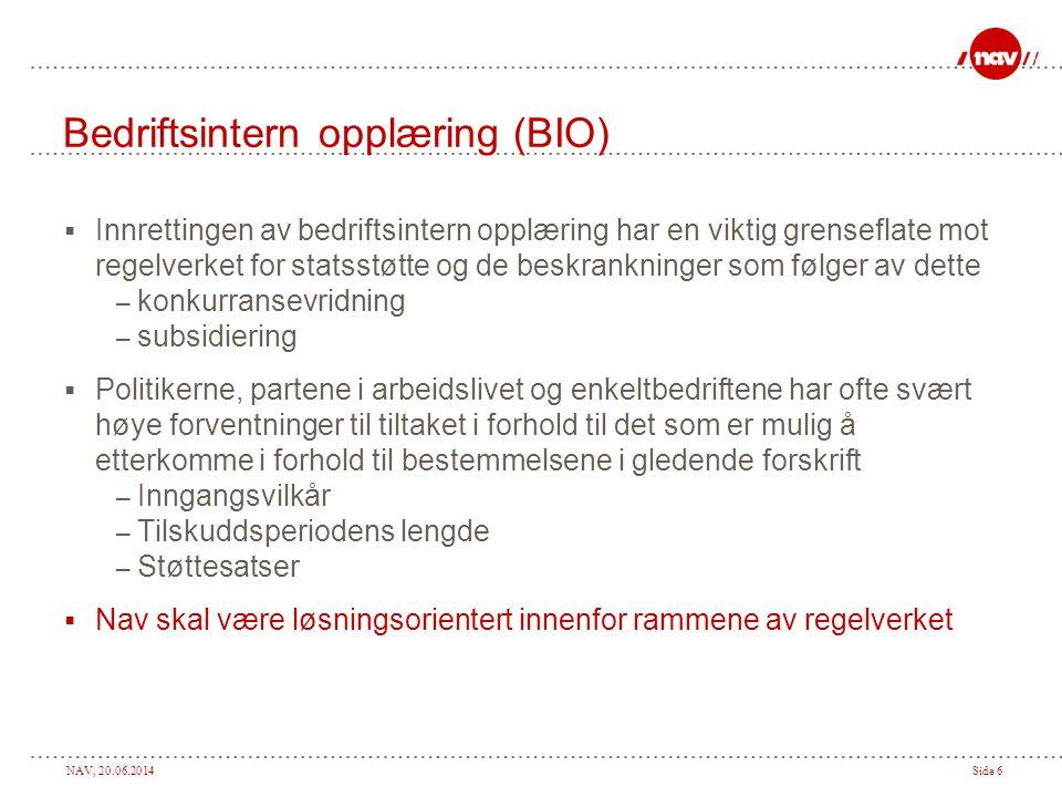 NAV, 20.06.2014Side 7 Bedriftsintern opplæring (BIO)  BIO-tilskudd skal bidra til å: – motvirke utstøting fra arbeidslivet ved større omstillinger, – opprettholde og styrke kompetansen til ansatte i bedrifter som har omstillings- eller strukturproblemer som er av særlig alvorlig karakter for arbeidsmarkedet, eller – rekruttere til ledige stillinger som det er vanskelig å besette  Formålet med BIO er å gi tilskudd til kvalifisering av arbeidstakere for å styrke kompetansen slik at de lettere kan beholde eller få nytt arbeid  Det er et krav at kvalifiseringen skal inneholde teori, eventuelt kombinert med praktisk trening  Inngangsvilkåret er at bedriften har omstillings- eller strukturproblemer, evt rekrutteringsproblemer
