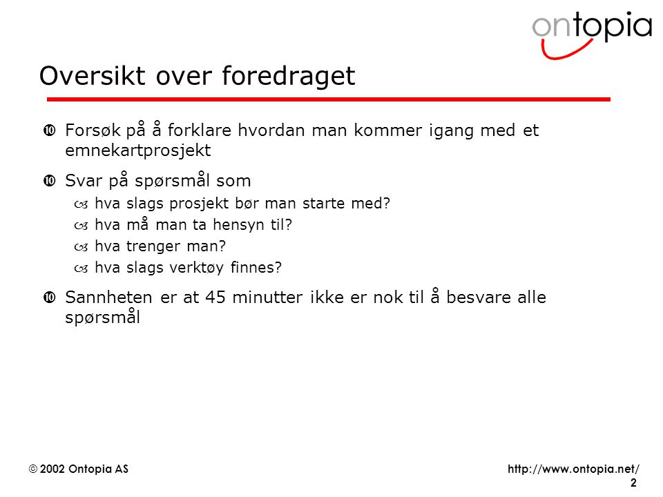 http://www.ontopia.net/ © 2002 Ontopia AS 13 Emnet som knutepunkt, #1 Guidance topic Parent topic Child topic