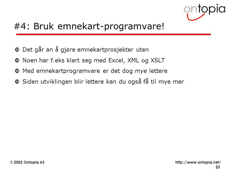 http://www.ontopia.net/ © 2002 Ontopia AS 23 #4: Bruk emnekart-programvare.