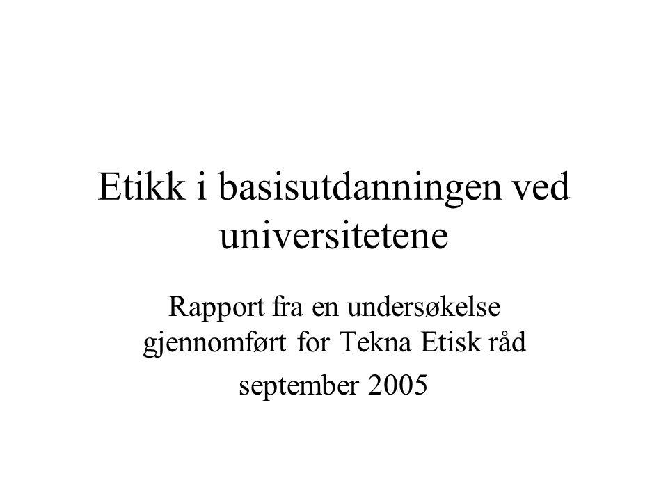 Etikk i basisutdanningen ved universitetene Rapport fra en undersøkelse gjennomført for Tekna Etisk råd september 2005