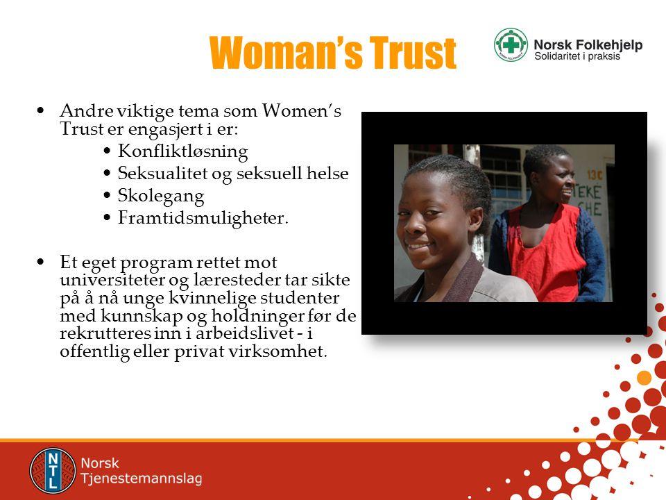 Woman's Trust •Andre viktige tema som Women's Trust er engasjert i er: •Konfliktløsning •Seksualitet og seksuell helse •Skolegang •Framtidsmuligheter.