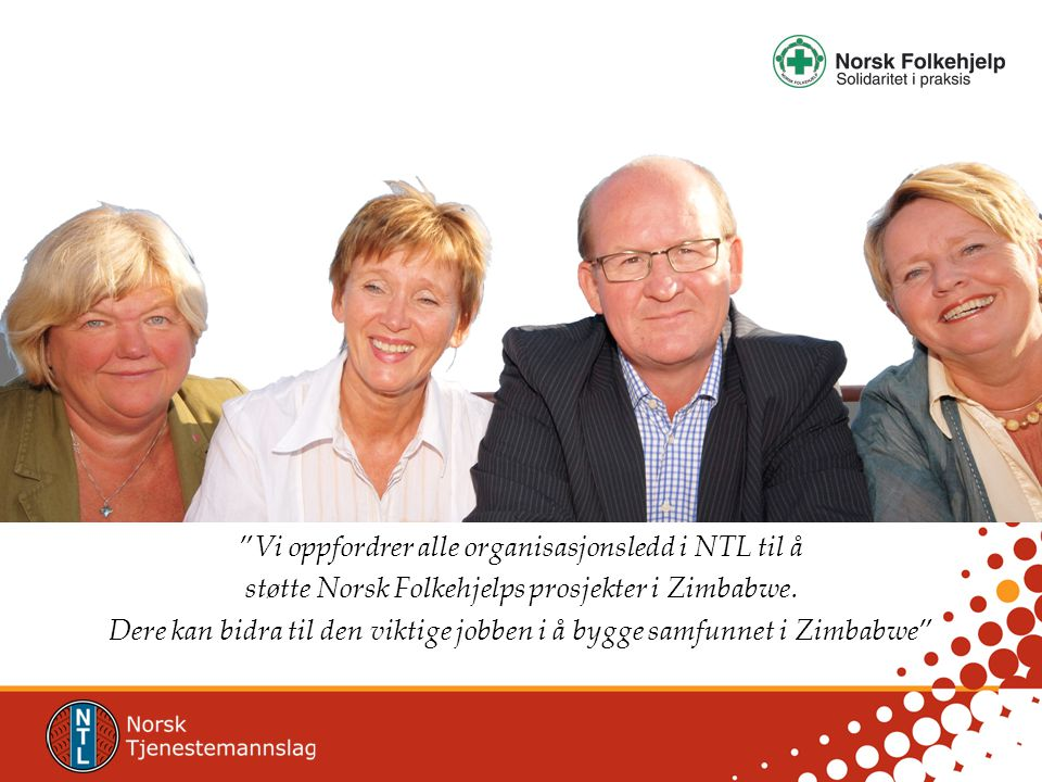 Vi oppfordrer alle organisasjonsledd i NTL til å støtte Norsk Folkehjelps prosjekter i Zimbabwe.