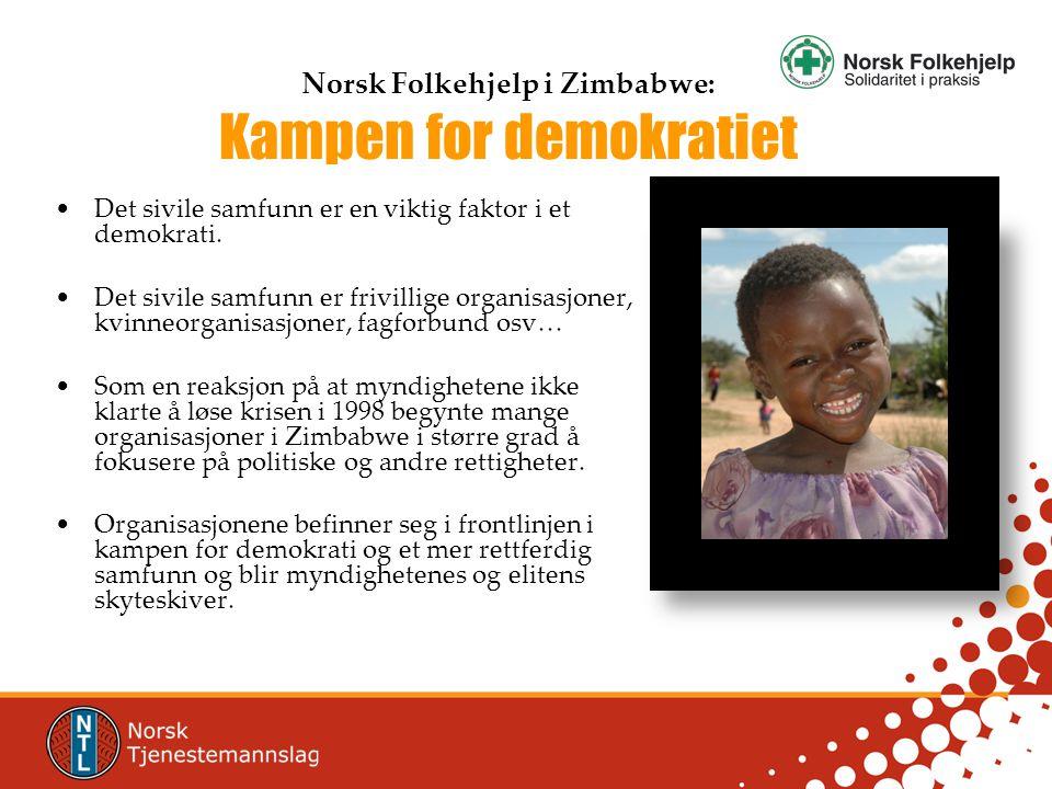 Norsk Folkehjelp i Zimbabwe: Kampen for demokratiet •Det sivile samfunn er en viktig faktor i et demokrati.