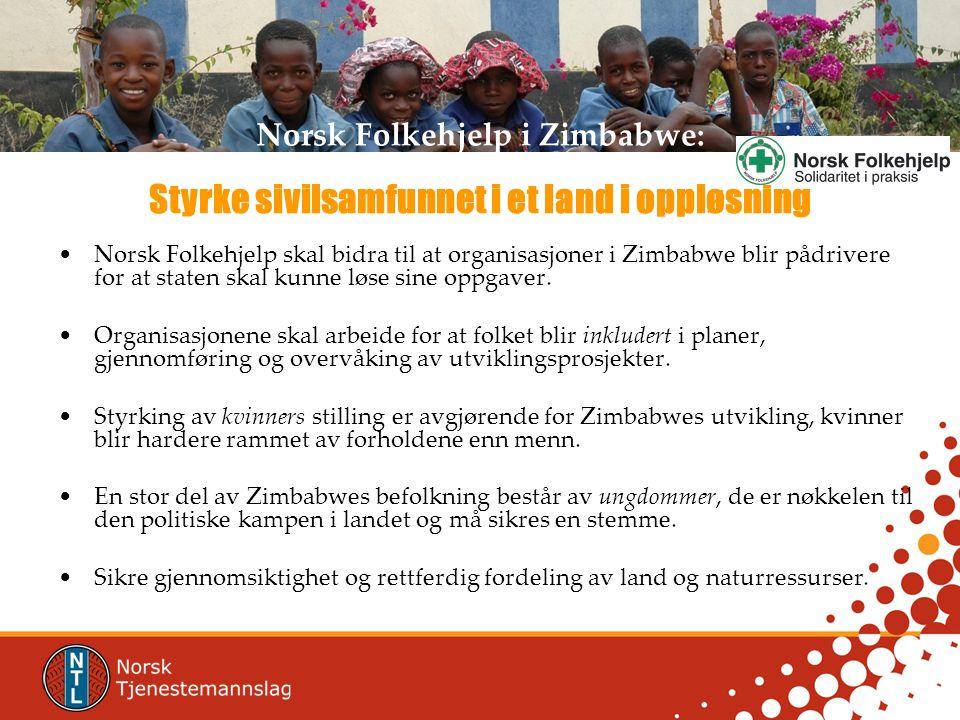 •Norsk Folkehjelp skal bidra til at organisasjoner i Zimbabwe blir pådrivere for at staten skal kunne løse sine oppgaver.