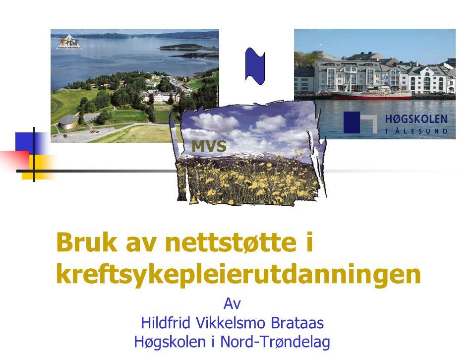 Bruk av nettstøtte i kreftsykepleierutdanningen Av Hildfrid Vikkelsmo Brataas Høgskolen i Nord-Trøndelag MVS