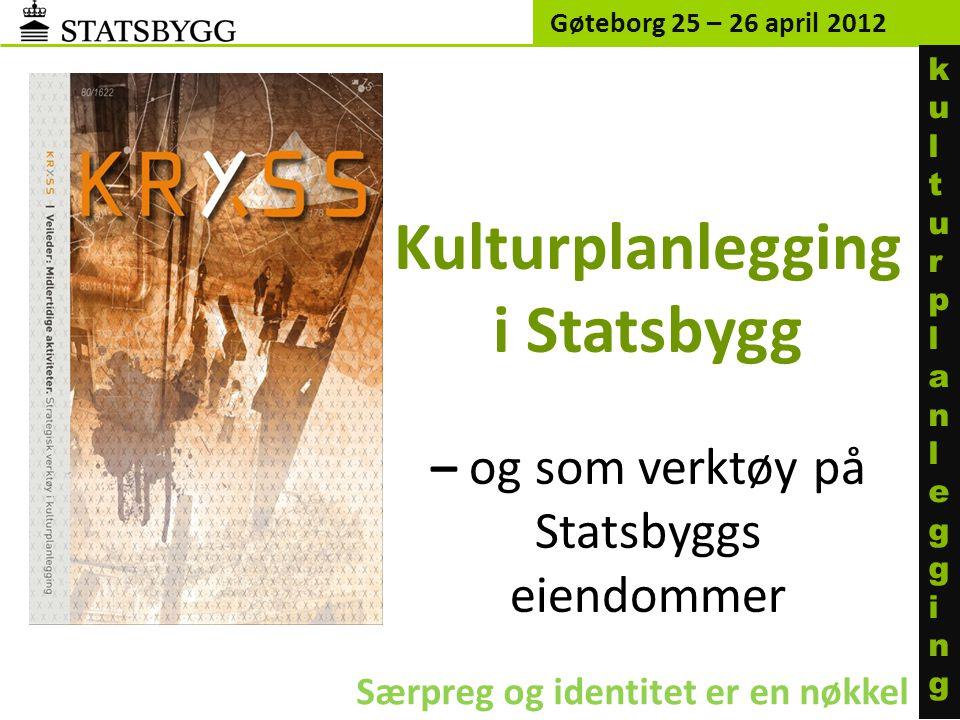 Kulturplanlegging i Statsbygg – og som verktøy på Statsbyggs eiendommer Gøteborg 25 – 26 april 2012 Særpreg og identitet er en nøkkel kulturplanleggin