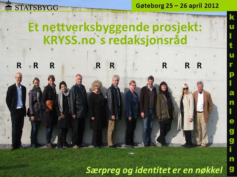 Gøteborg 25 – 26 april 2012 Særpreg og identitet er en nøkkel kulturplanleggingkulturplanlegging Et nettverksbyggende prosjekt: KRYSS.no`s redaksjonsråd RRRR RRR R