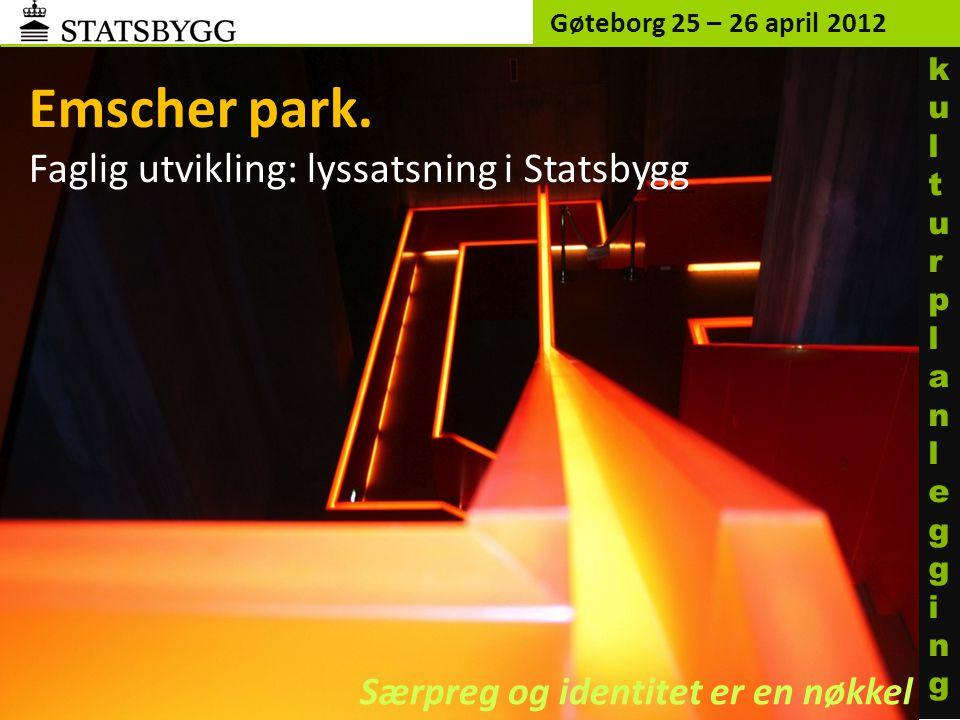Emscher park. Faglig utvikling: lyssatsning i Statsbygg Gøteborg 25 – 26 april 2012 Særpreg og identitet er en nøkkel kulturplanleggingkulturplanleggi