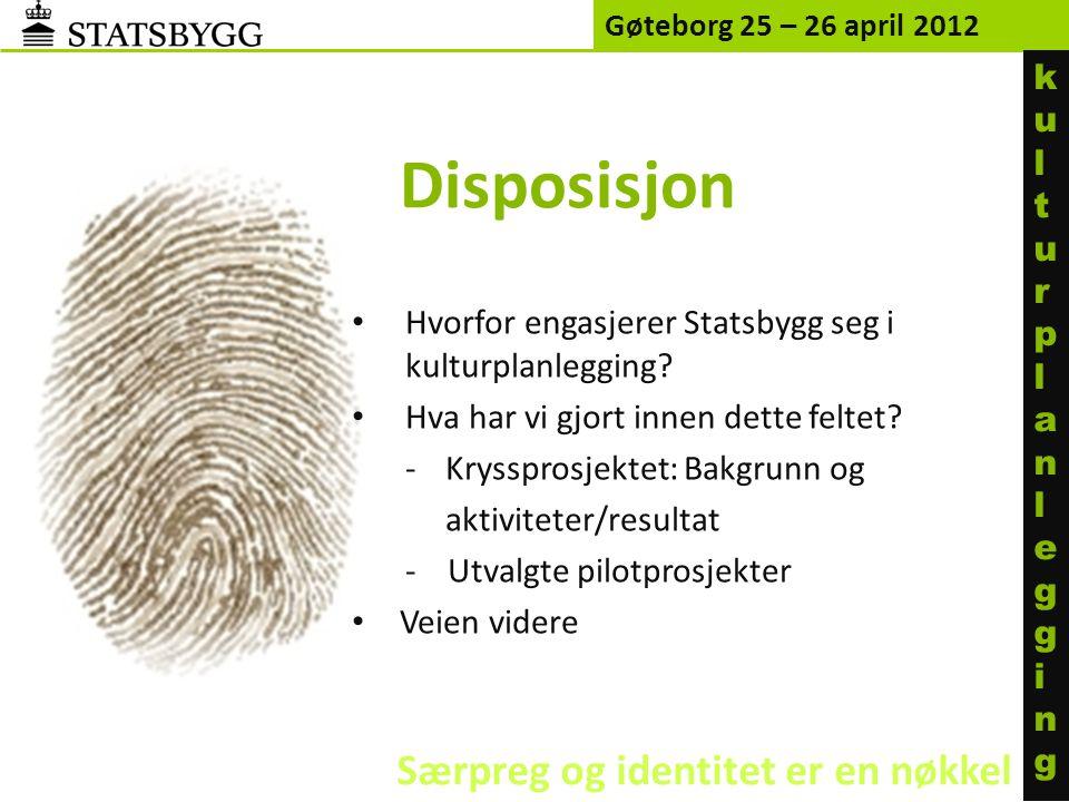 Disposisjon Gøteborg 25 – 26 april 2012 • Hvorfor engasjerer Statsbygg seg i kulturplanlegging? • Hva har vi gjort innen dette feltet? -Kryssprosjekte