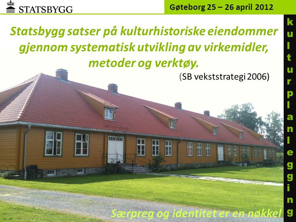 Statsbygg satser på kulturhistoriske eiendommer gjennom systematisk utvikling av virkemidler, metoder og verktøy. (SB vekststrategi 2006) Gøteborg 25